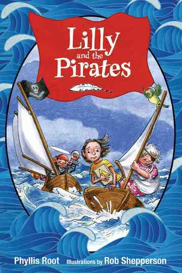 Lilly and the Pirates By Root, Phyllis/ Shepperson, Rob (ILT)
